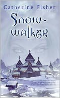 Snow-walker by Catherine Fisher: NOOK Book Cover