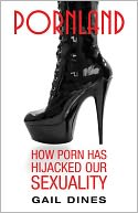 download pornland : how porn has hijacked our sexuality book