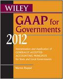 download Wiley GAAP for Governments 2012 : Interpretation and Application of Generally Accepted Accounting Principles for State and Local Governments book