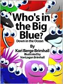 Who's in the Big Blue? - Down in the Ocean by Kari Brimhall: NOOK Book Cover