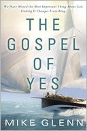 download The Gospel of Yes : We Have Missed the Most Important Thing About God. Finding It Changes Everything book