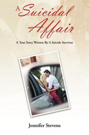 A Suicidal Affair: A True Story Written By A Suicide Survivor