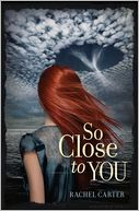 So Close to You by Rachel Carter: Book Cover