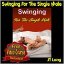 download Swinging For The Single Male - Is The Swing Lifestyle For You? How To Meet Swingers For Adult Fun And Great Sex! book
