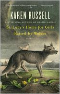 St. Lucy's Home for Girls Raised by Wolves by Karen Russell: NOOK Book Cover