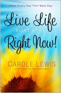 Live Life Right Here Right Now by Carole Lewis: Book Cover