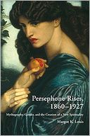 download Persephone Rises, 1860-1927 : Mythography, Gender, and the Creation of a New Spirituality book
