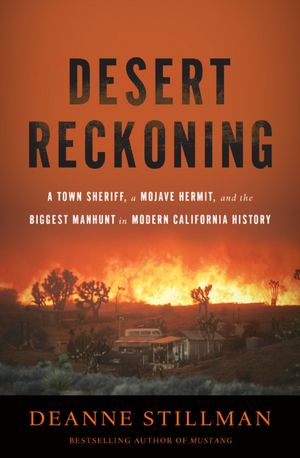 Desert Reckoning: A Town Sheriff, a Mojave Hermit, and the Biggest Manhunt in Modern California History