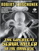 The Greatest Serial Killer in the Universe by Robert Jeschonek: NOOK Book Cover
