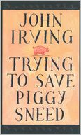 Trying To Save Piggy Sneed by John Irving: NOOK Book Cover
