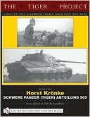 download The Tiger Project : A Series Devoted to Germany's World War II Tiger Tank Crews Book Two Horst Kronke Schwere Panzer (Tiger) Abteilung 505, Vol. 2 book