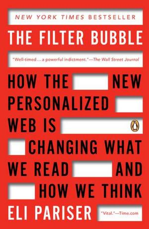 Best free book download The Filter Bubble: How the New Personalized Web Is Changing What We Read and How We Think (English Edition) by Eli Pariser  9780143121237