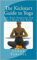 download The Kickstart Guide to Yoga : The Best Exercise for Your Mind and Body book