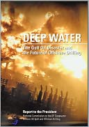 Deep Water The Gulf Oil Disaster and the Future of Offshore Drilling by US Government: NOOK Book Cover