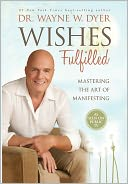 Wishes Fulfilled by Wayne W. Dyer: NOOK Book Cover