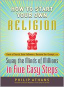 How to Start Your Own Religion by Philip Athans: Book Cover