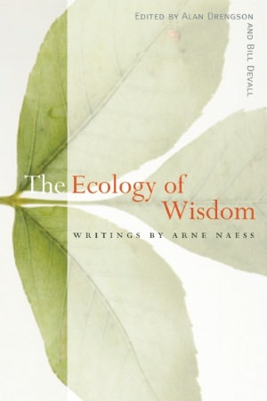 The Ecology of Wisdom: Writings by Arne Naess