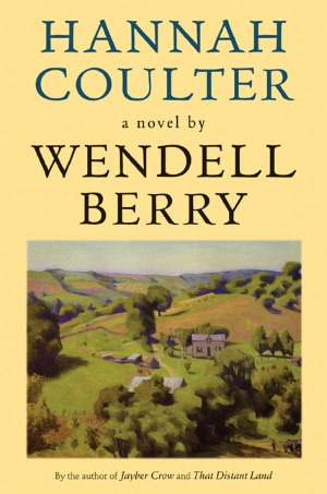 Search excellence book free download Hannah Coulter English version by Wendell Berry 9781593760786