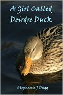 A Girl Called Deirdre Duck by Stephanie Dagg: NOOK Book Cover