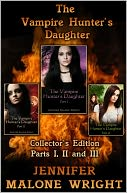 The Vampire Hunter's Daughter Collector's Edition Parts I, II and III by Jennifer Malone Wright: NOOK Book Cover