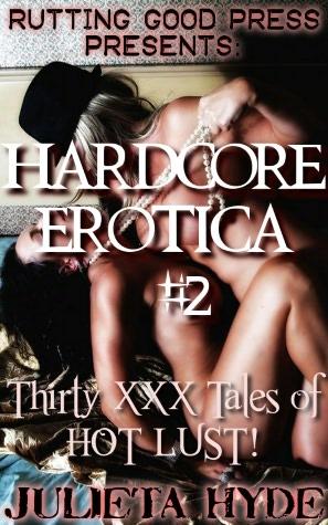 Hardcore Erotica #2: 30 XXX tales of HOT LUST! Hardcore Erotica #2: 30 XXX.