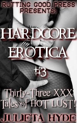 Hardcore Erotica #3: 33 XXX tales of HOT LUST! Hardcore Erotica #3: 33 XXX.
