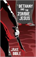 Bethany And The Zombie Jesus by Jake Bible: NOOK Book Cover