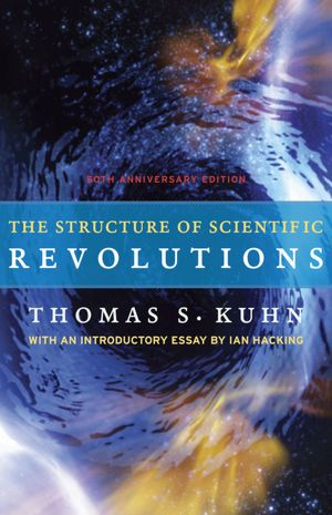 The Structure of Scientific Revolutions: 50th-Anniversary Edition