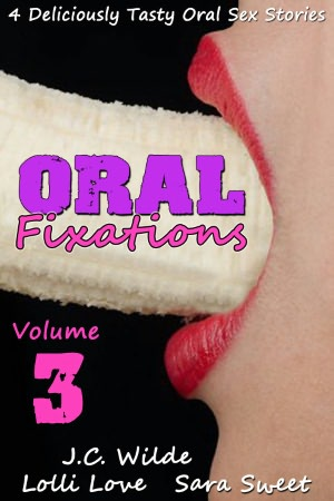 Oral Fixations: Volume 3 - Oral Sex Stories. nookbook