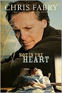 Not in the Heart by Chris Fabry: NOOK Book Cover
