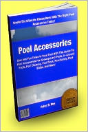 download Pool Accessories : Dive Into Fun Times In Your Pool With This Guide To Pool Accessories For Aboveground Pools, In-Ground Pools, Pool Cleaning, Pool Deck, Pool Safety, Pool Slides, And More! book