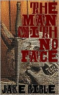 The Man With No Face by Jake Bible: NOOK Book Cover