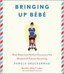 Bringing Up Bebe by Pamela Druckerman: CD Audiobook Cover