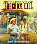 The Legend of Freedom Hill by Linda Jacobs Altman: Book Cover