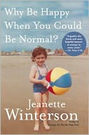 Why Be Happy When You Could Be Normal? by Jeanette Winterson: Book Cover