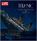 LIFE Titanic by Life Magazine Editors: Book Cover