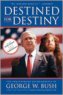 download Destined for Destiny : The Unauthorized Autobiography of George W. Bush book