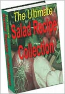 download Food Recipes eBook - The Ultimate Salad Recipe Collection - The simple combination of fresh ingredients in a salad can be more impressive than even book