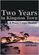 download Two Years in Kingston Town : A Peace Corps Memoir book