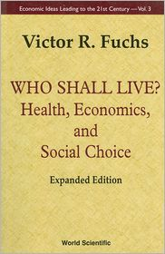 Who Shall Live? Health, Economicsnd Social Choice (Expanded Edition) by Victor R. R. Fuchs: Book Cover
