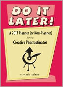 2013 Do It Later! A 2013 Planner (Or Non-Planner) for the Creative Procrastinator by Mark Asher: Calendar Cover