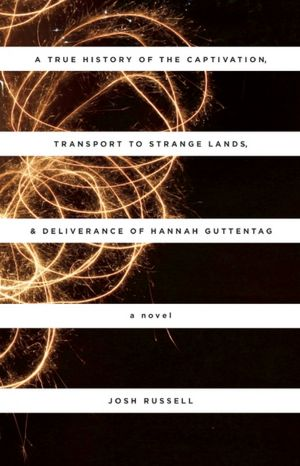 A True History of the Captivation, Transport to Strange Lands, and Deliverance of Hannah Guttentag