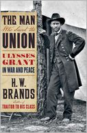 The Man Who Saved the Union by H. W. Brands: Book Cover