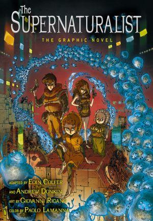 The Supernaturalist The Graphic Novel 2012 Colfer