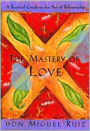 The Mastery of Love by don Miguel Ruiz: NOOK Book Cover