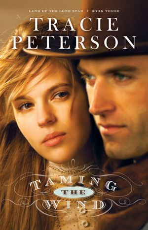 Taming the Wind (Land of the Lone Star Series #3)