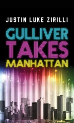 Ebook ebooks free download Gulliver Takes Manhattan 9781612182094 by Justin Luke Zirilli