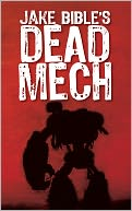 DEAD MECH (Apex Trilogy, Book One) by Jake Bible: NOOK Book Cover