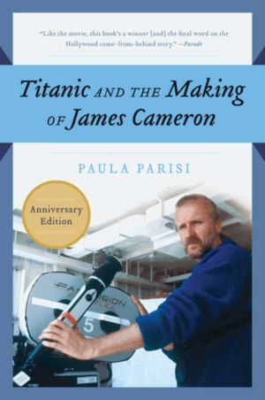 Free english pdf books download Titanic and The Making of James Cameron: The Inside Story of the Three-Year Adventure That Rewrote Motion Picture History (English Edition) 9781557043658 by Paula Parisi