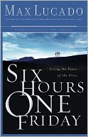 download Six Hours One Friday : Living the Power of the Cross book